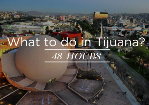 What to do in 48 hours in Tijuana?