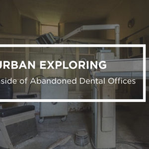 Urban Exploring: Going Inside of Abandoned Dental Offices