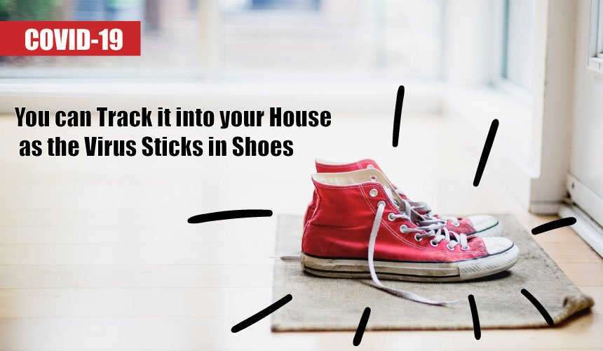 COVID 19: You can Track it into your House as the Virus Sticks in Shoes