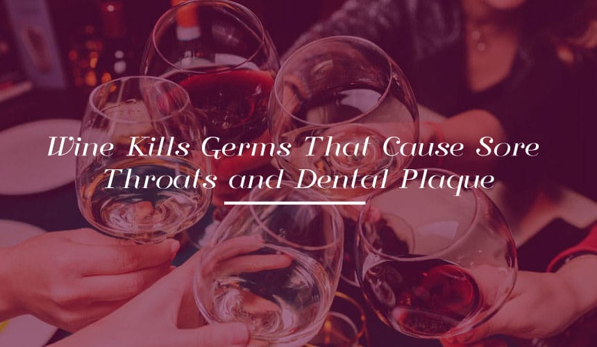 Wine Kills Germs That Cause Sore Throats and Dental Plaque