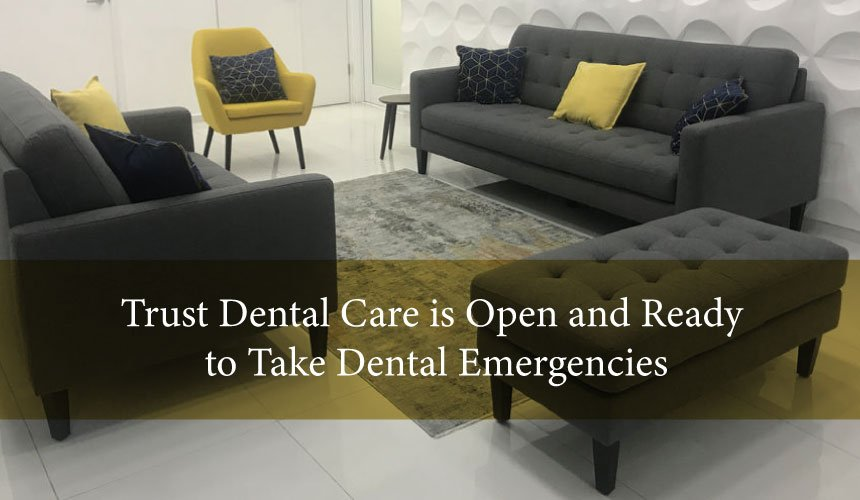 Trust Dental Care is Open and Ready to Take Dental Emergencies