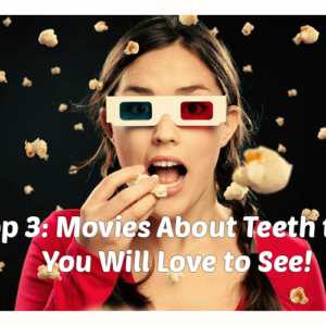Top 3: Movies About Teeth that You Will Love to See!